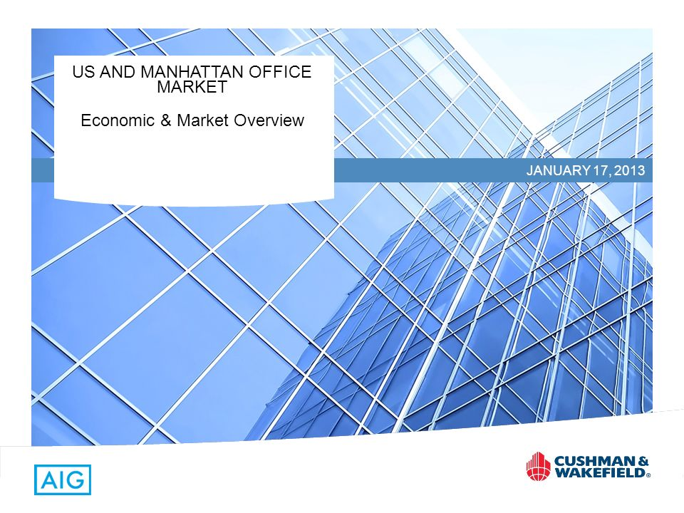 JANUARY 17, 2013 US AND MANHATTAN OFFICE MARKET Economic & Market Overview