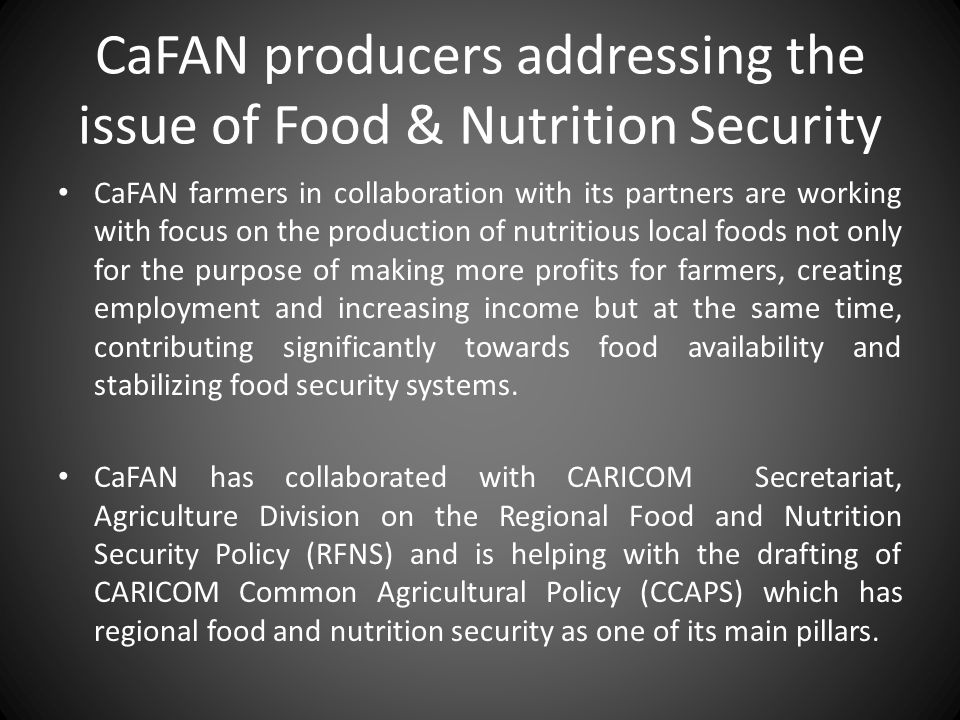 CaFAN producers addressing the issue of Food & Nutrition Security CaFAN farmers in collaboration with its partners are working with focus on the produ