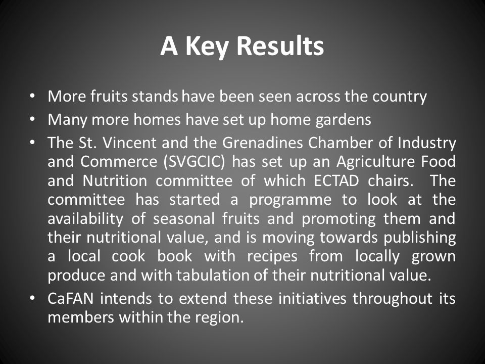 A Key Results More fruits stands have been seen across the country Many more homes have set up home gardens The St. Vincent and the Grenadines Chamber