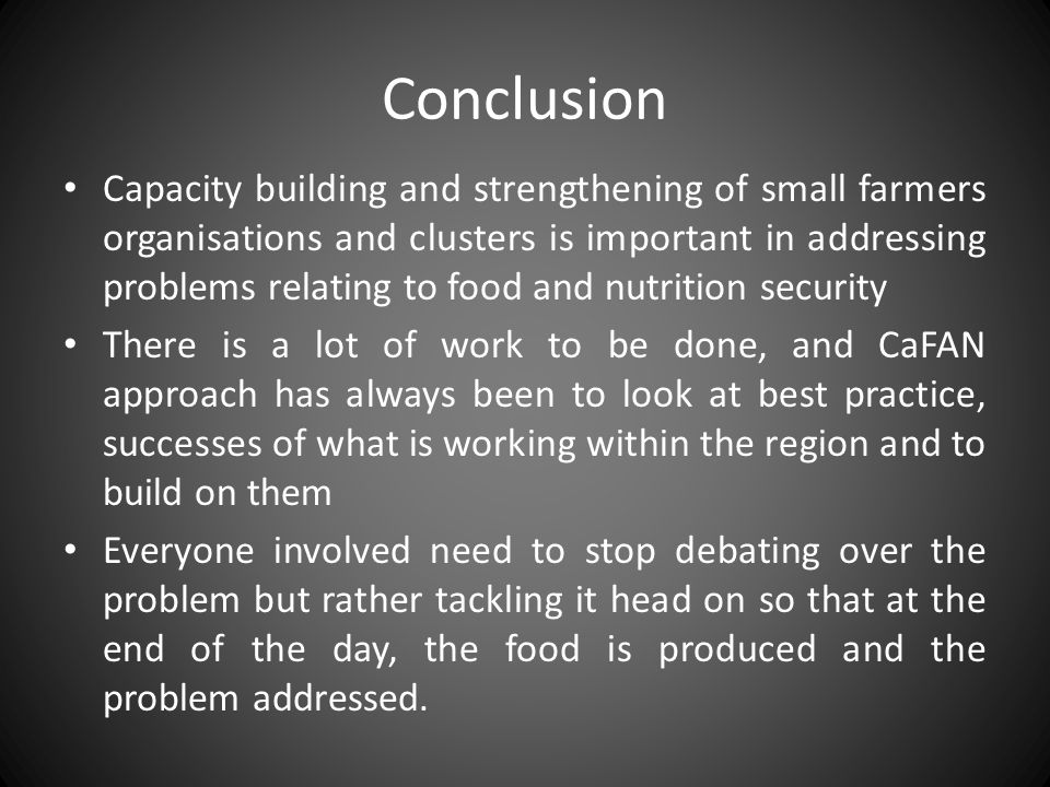 Conclusion Capacity building and strengthening of small farmers organisations and clusters is important in addressing problems relating to food and nu