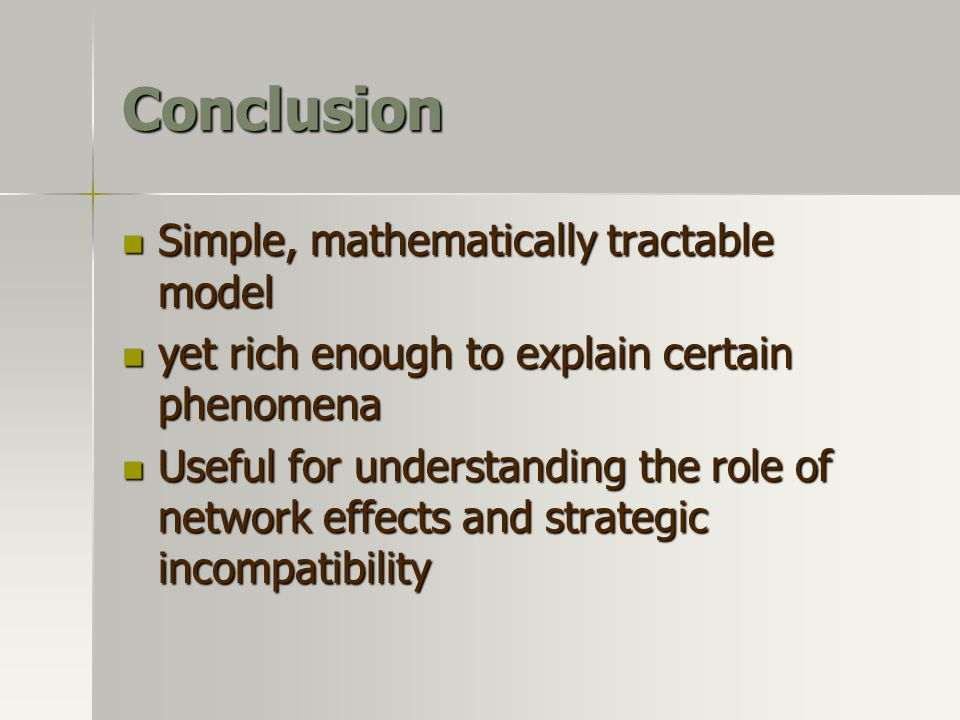 Conclusion Simple, mathematically tractable model Simple, mathematically tractable model yet rich enough to explain certain phenomena yet rich enough