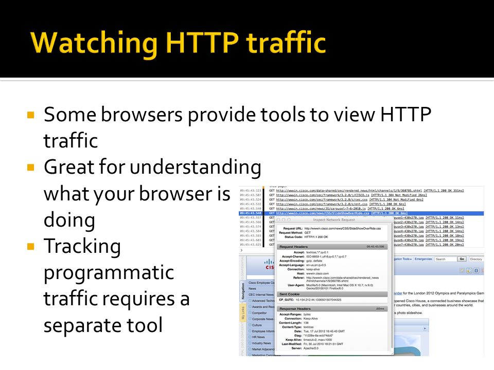 Some browsers provide tools to view HTTP traffic Great for understanding what your browser is doing Tracking programmatic traffic requires a separate