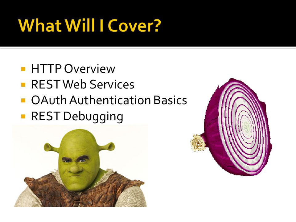 HTTP Overview REST Web Services OAuth Authentication Basics REST Debugging
