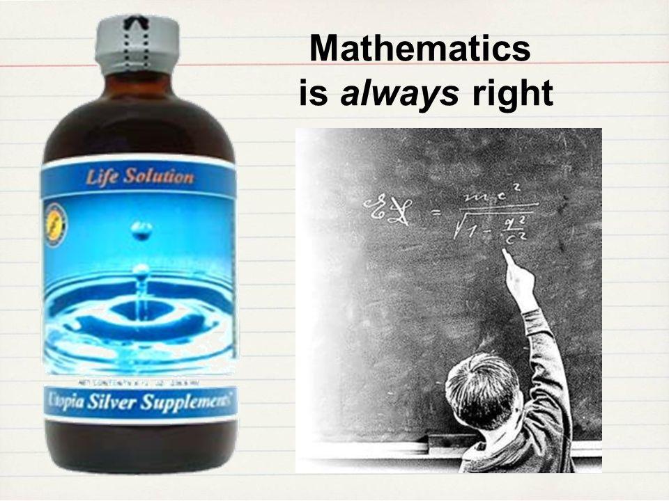 Mathematics is always right