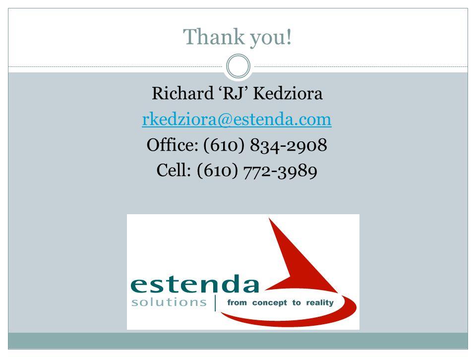 Thank you! Richard RJ Kedziora rkedziora@estenda.com Office: (610) 834-2908 Cell: (610) 772-3989