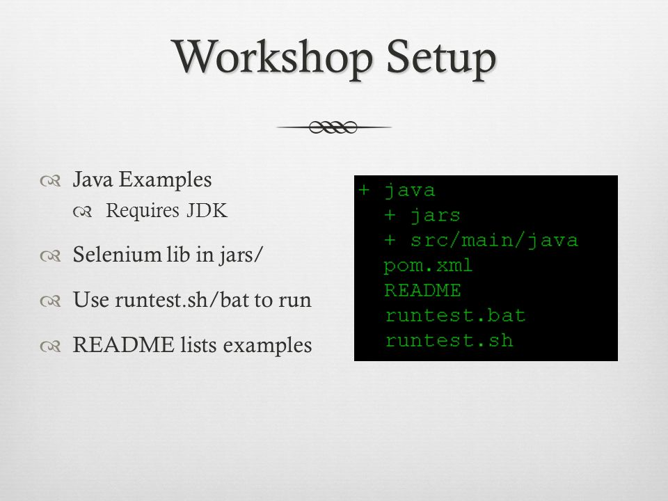 Workshop Setup Java Examples Requires JDK Selenium lib in jars/ Use runtest.sh/bat to run README lists examples