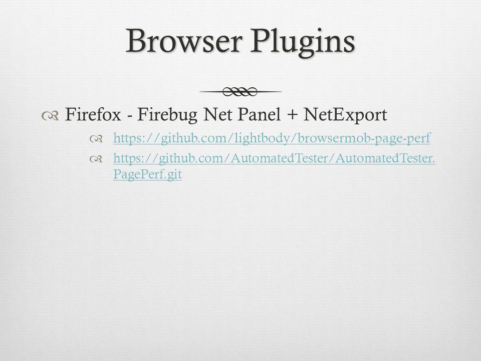 Browser Plugins Firefox - Firebug Net Panel + NetExport https://github.com/lightbody/browsermob-page-perf https://github.com/AutomatedTester/Automated