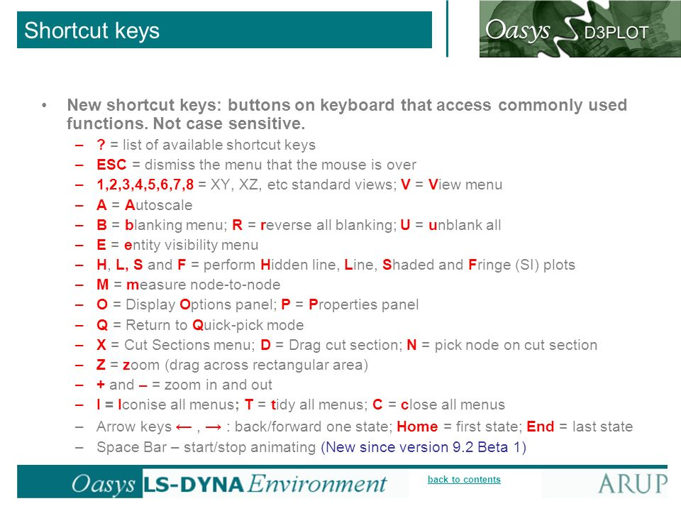 back to contents Shortcut keys New shortcut keys: buttons on keyboard that access commonly used functions. Not case sensitive. –? = list of available