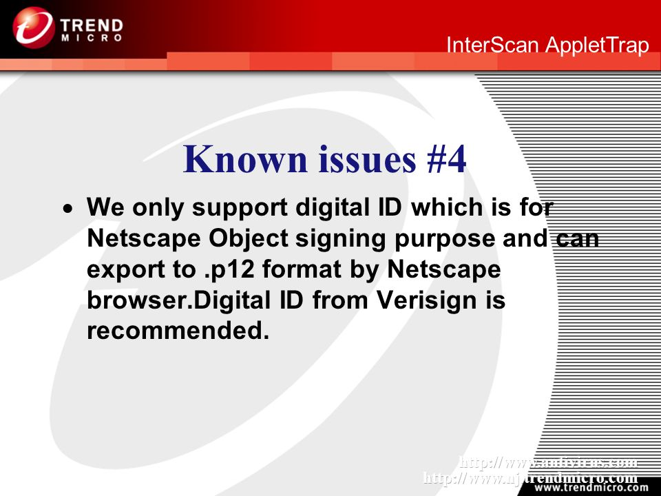 InterScan AppletTrap Known issues #4 We only support digital ID which is for Netscape Object signing purpose and can export to.p12 format by Netscape browser.Digital ID from Verisign is recommended.