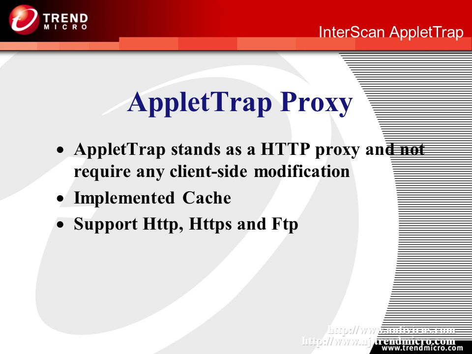 InterScan AppletTrap AppletTrap Proxy AppletTrap stands as a HTTP proxy and not require any client-side modification Implemented Cache Support Http, Https and Ftp