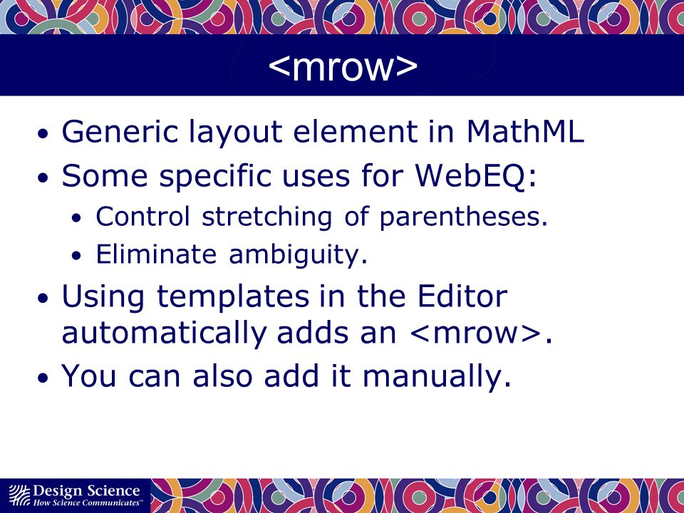 Generic layout element in MathML Some specific uses for WebEQ: Control stretching of parentheses.