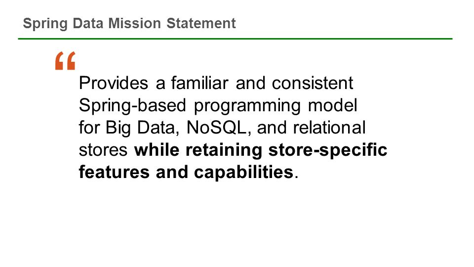 Spring Data Mission Statement 15 89% of all virtualized applications in the world run on VMware. Gartner, December 2008 Provides a familiar and consis