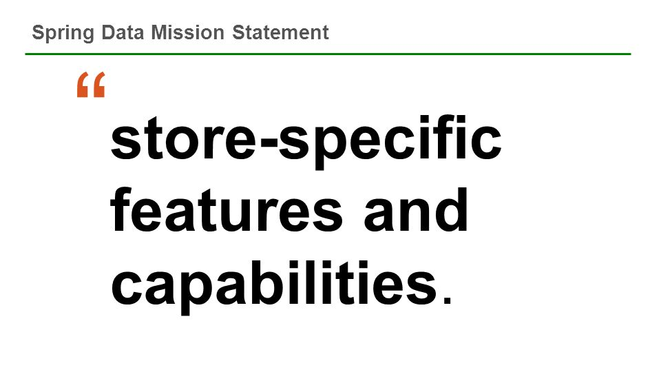 Spring Data Mission Statement 16 89% of all virtualized applications in the world run on VMware. Gartner, December 2008 store-specific features and ca