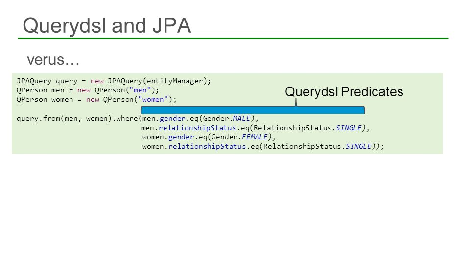 verus… Querydsl and JPA JPAQuery query = new JPAQuery(entityManager); QPerson men = new QPerson(