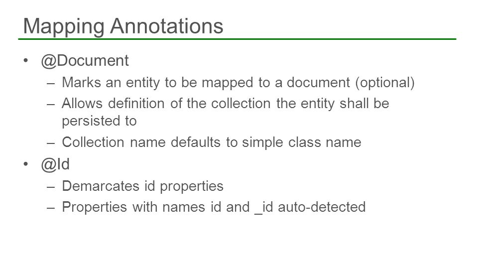 @Document –Marks an entity to be mapped to a document (optional) –Allows definition of the collection the entity shall be persisted to –Collection nam