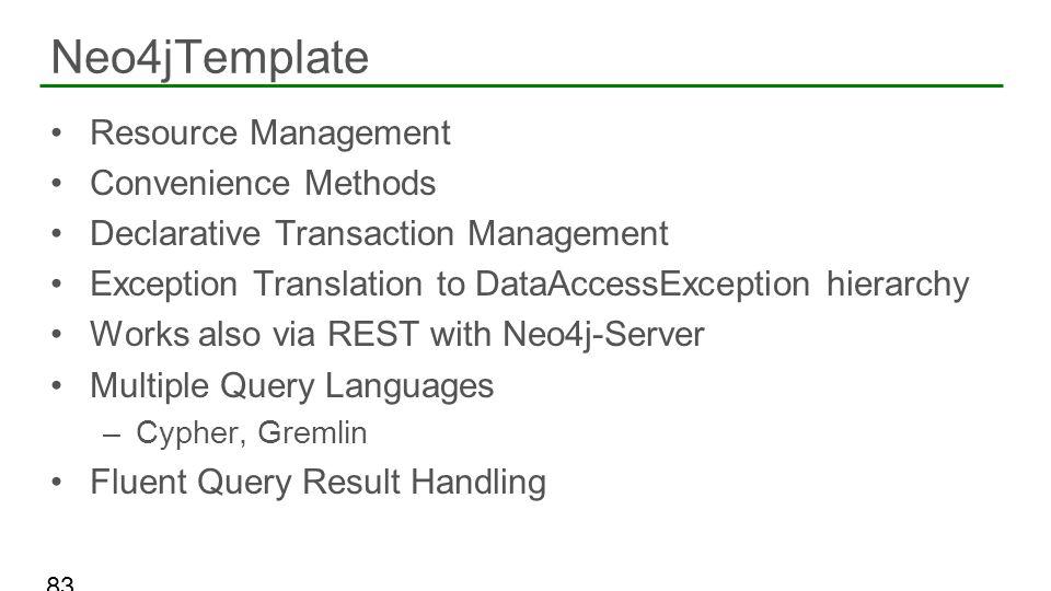 Resource Management Convenience Methods Declarative Transaction Management Exception Translation to DataAccessException hierarchy Works also via REST