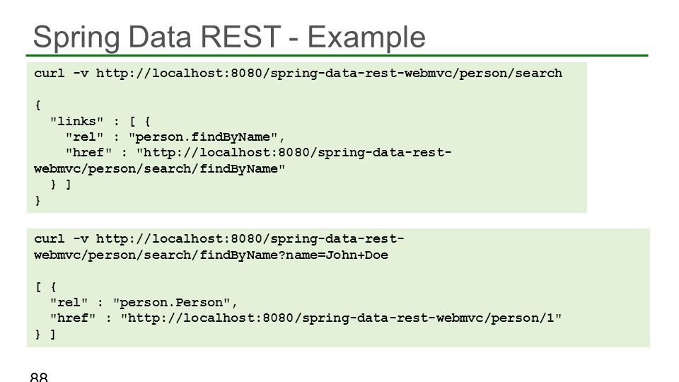 Spring Data REST - Example 88 curl -v http://localhost:8080/spring-data-rest-webmvc/person/search {