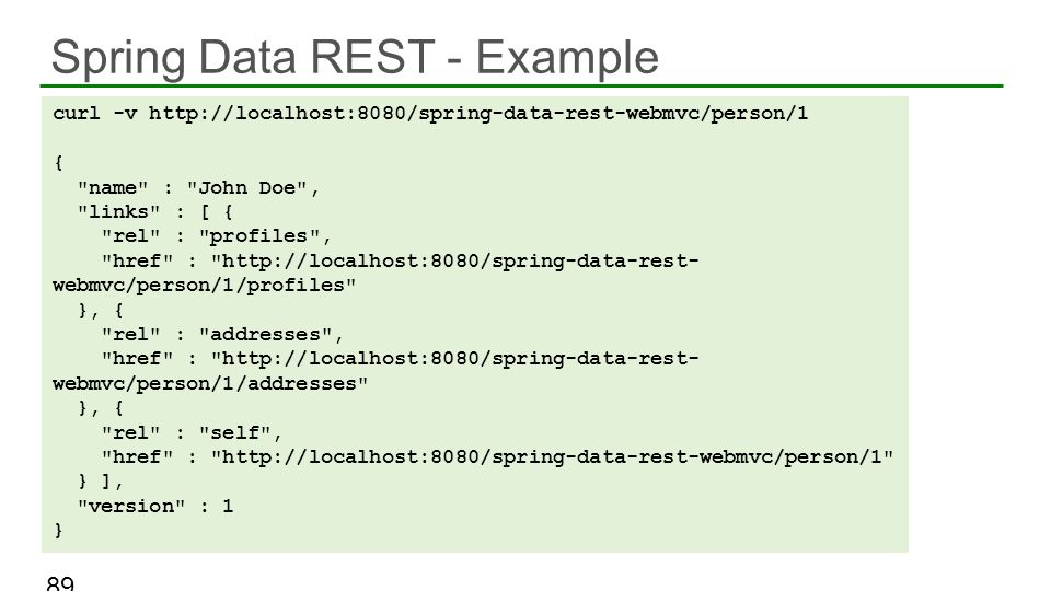 Spring Data REST - Example 89 curl -v http://localhost:8080/spring-data-rest-webmvc/person/1 {