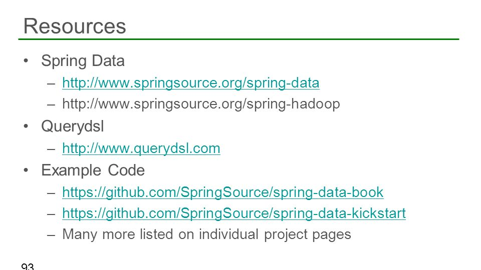Spring Data –http://www.springsource.org/spring-datahttp://www.springsource.org/spring-data –http://www.springsource.org/spring-hadoop Querydsl –http: