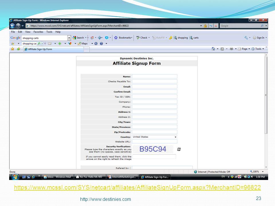 http://www.destinies.com 23 https://www.mcssl.com/SYS/netcart/affiliates/AffiliateSignUpForm.aspx?MerchantID=96822