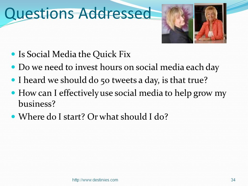 Questions Addressed Is Social Media the Quick Fix Do we need to invest hours on social media each day I heard we should do 50 tweets a day, is that true.