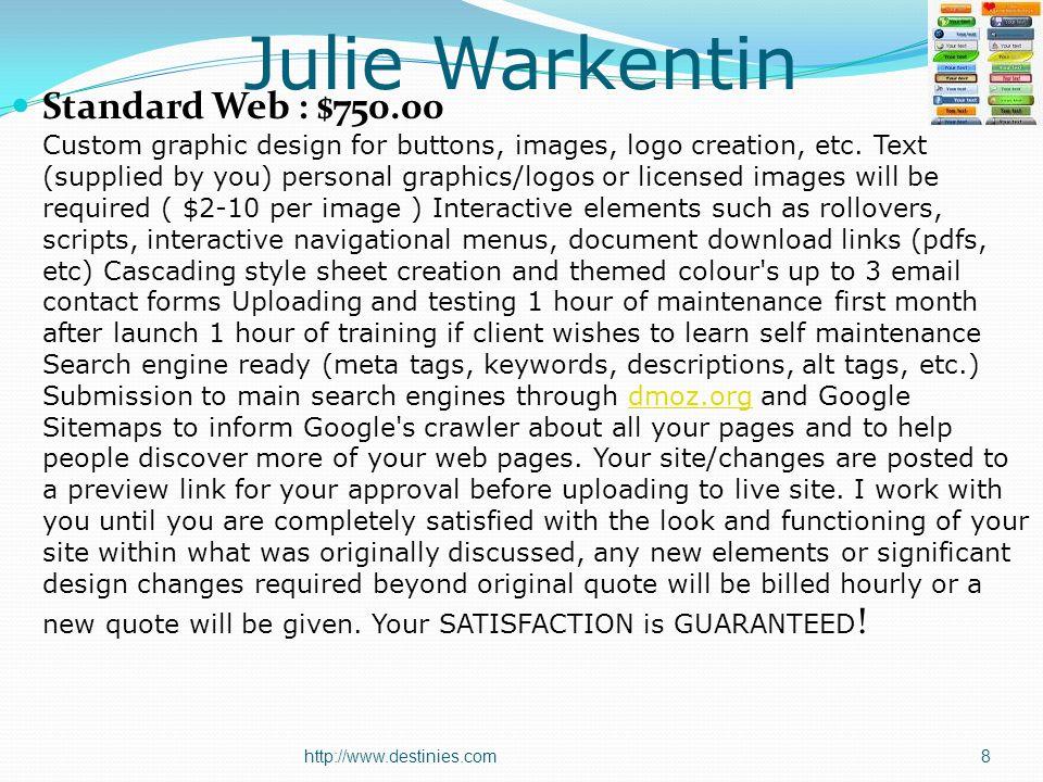 Julie Warkentin Standard Web : $750.00 Custom graphic design for buttons, images, logo creation, etc.