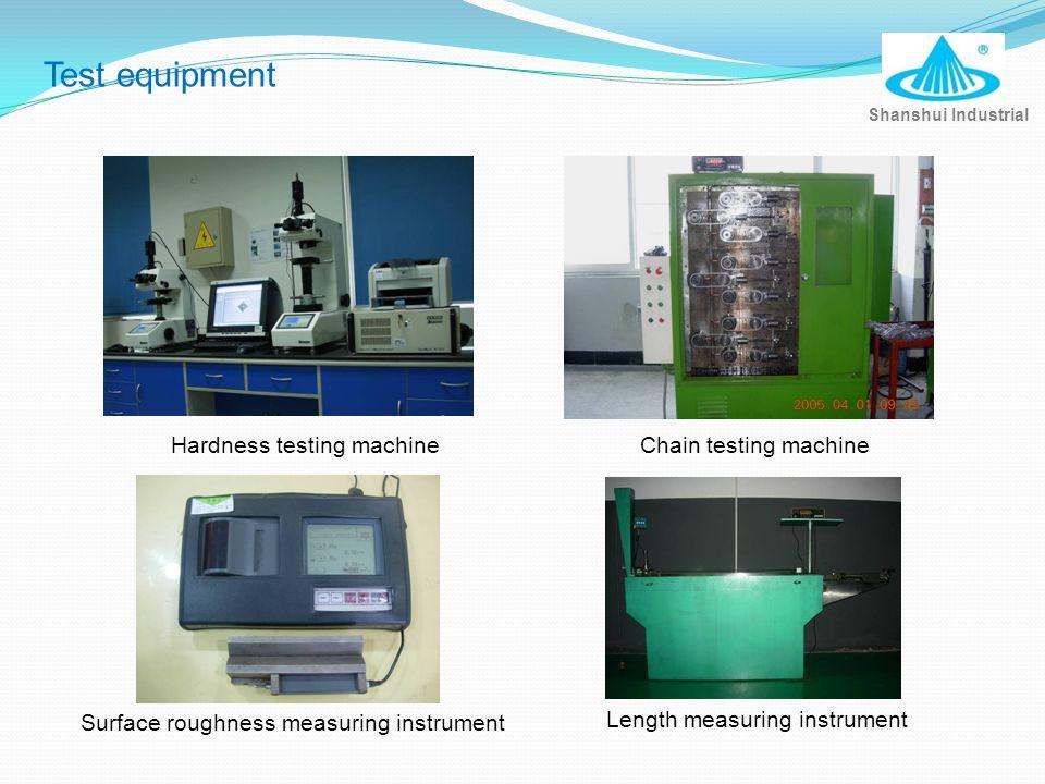 Hardness testing machine Length measuring instrument Surface roughness measuring instrument Shanshui Industrial Chain testing machine Test equipment