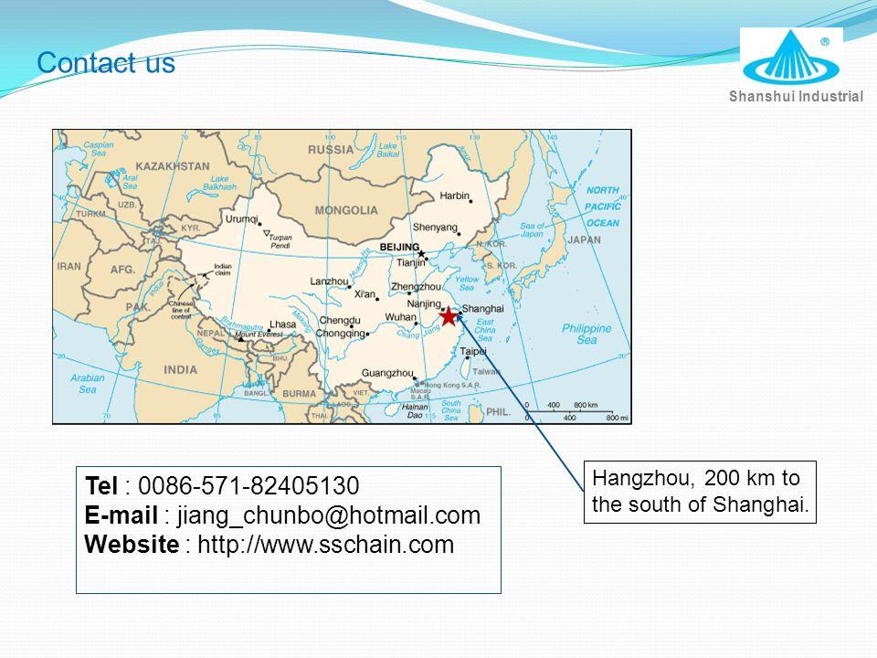 Contact us Hangzhou, 200 km to the south of Shanghai. Tel : 0086-571-82405130 E-mail : jiang_chunbo@hotmail.com Website : http://www.sschain.com