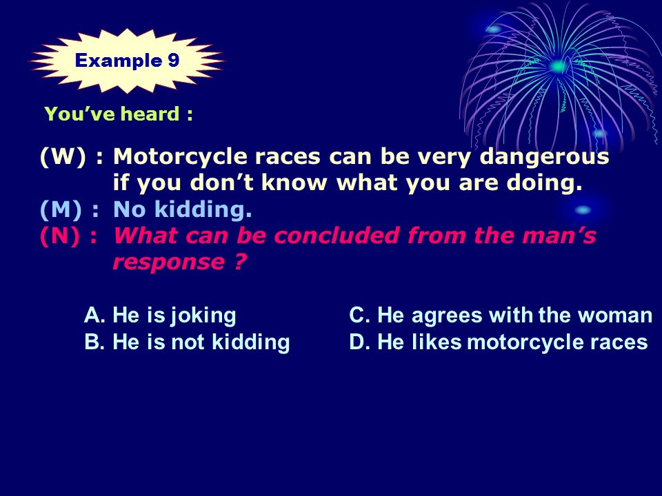 (W) : Motorcycle races can be very dangerous if you dont know what you are doing.