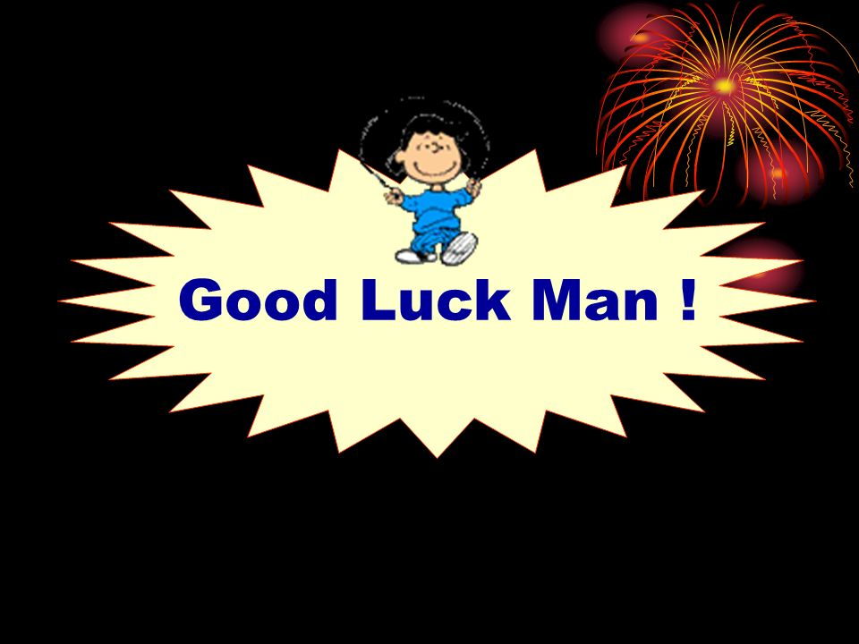 Good Luck Man !