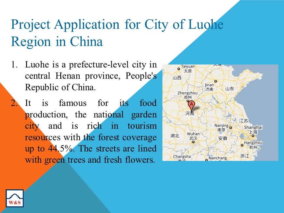 Project Application for City of Luohe Region in China 1.Luohe is a prefecture-level city in central Henan province, People s Republic of China.