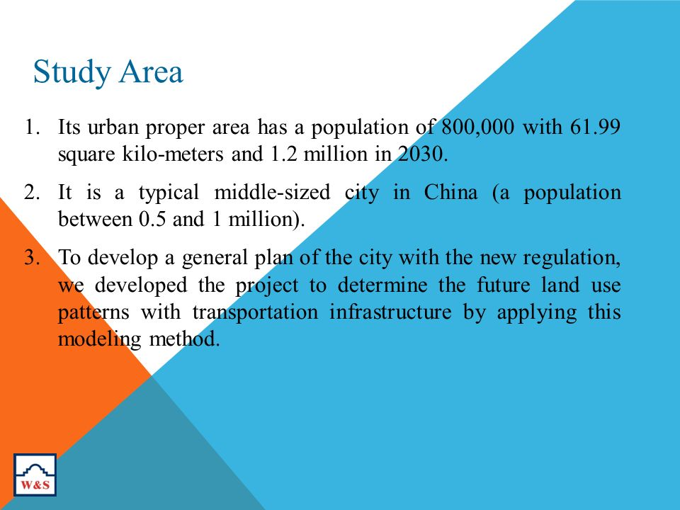 Study Area 1.Its urban proper area has a population of 800,000 with 61.99 square kilo-meters and 1.2 million in 2030.