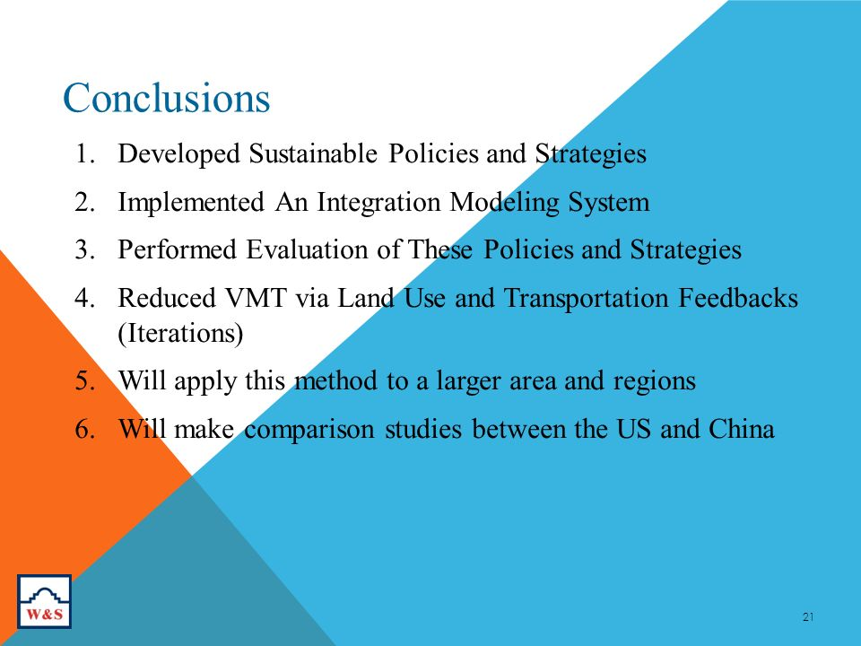 Conclusions 21 1.Developed Sustainable Policies and Strategies 2.Implemented An Integration Modeling System 3.Performed Evaluation of These Policies and Strategies 4.Reduced VMT via Land Use and Transportation Feedbacks (Iterations) 5.Will apply this method to a larger area and regions 6.Will make comparison studies between the US and China