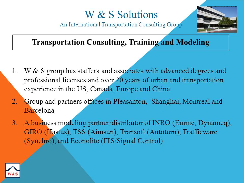Transportation Consulting, Training and Modeling W & S Solutions An International Transportation Consulting Group 1.W & S group has staffers and assoc