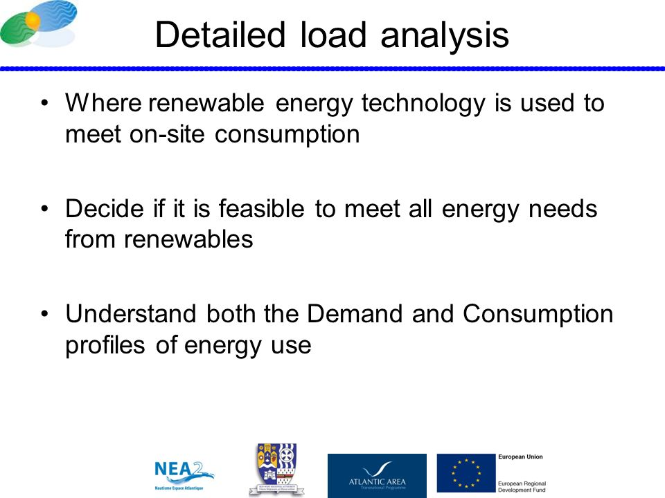 Detailed load analysis Where renewable energy technology is used to meet on-site consumption Decide if it is feasible to meet all energy needs from re