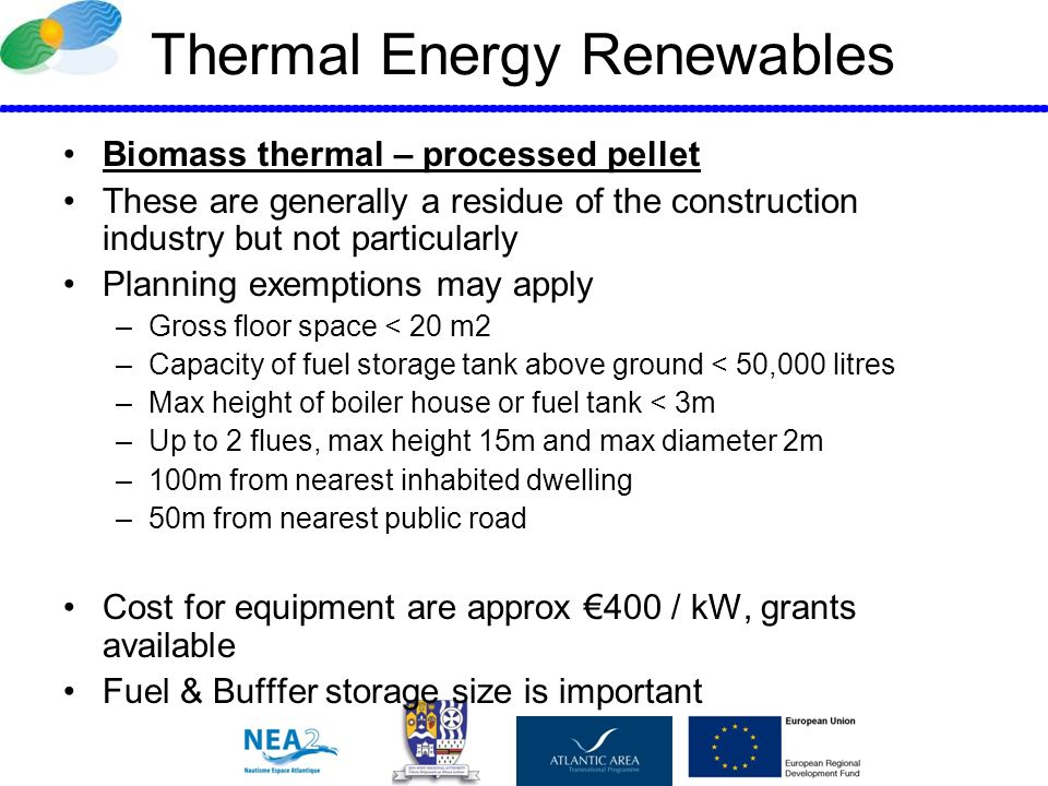 Thermal Energy Renewables Biomass thermal – processed pellet These are generally a residue of the construction industry but not particularly Planning