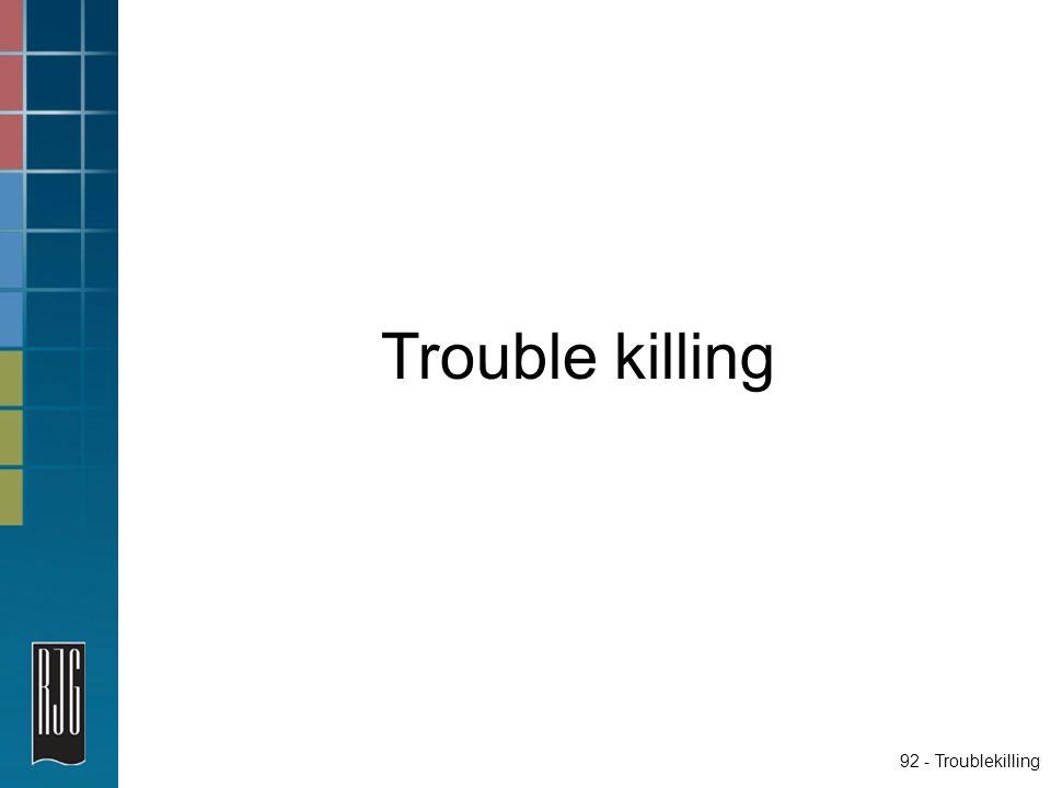 92 - Troublekilling Trouble killing
