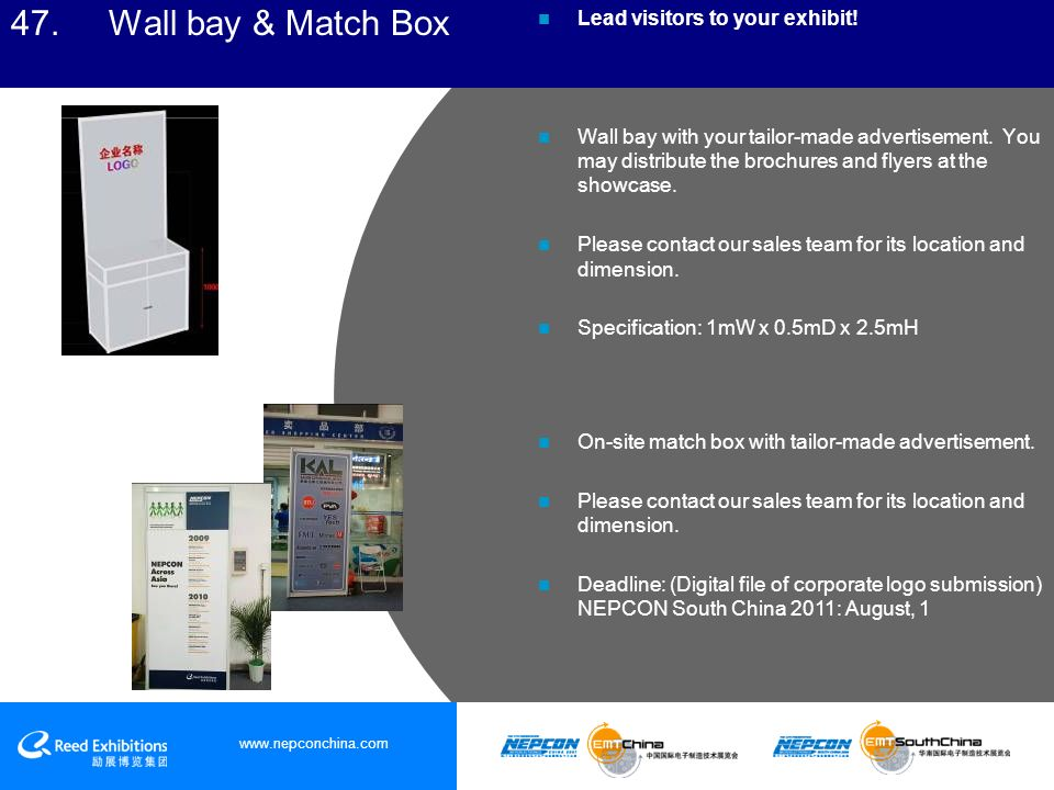 www.nepconchina.com 47. Wall bay & Match Box Lead visitors to your exhibit.