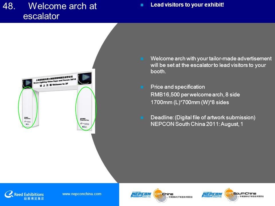 www.nepconchina.com 48. Welcome arch at escalator Lead visitors to your exhibit.