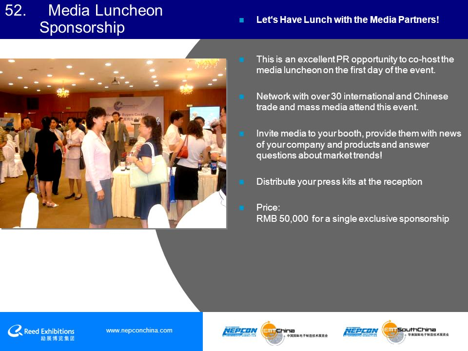 www.nepconchina.com 52. Media Luncheon Sponsorship Lets Have Lunch with the Media Partners.