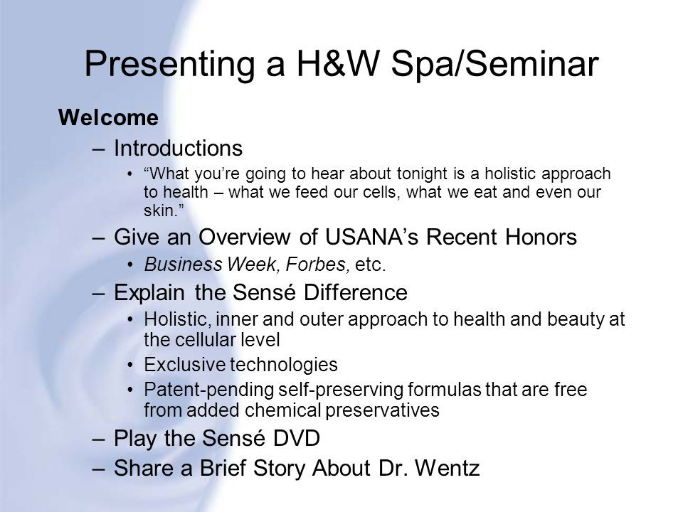 Presenting a H&W Spa/Seminar Welcome –Introductions What youre going to hear about tonight is a holistic approach to health – what we feed our cells,