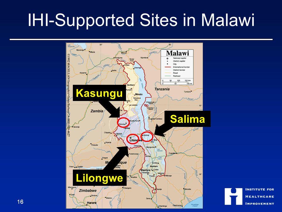 IHI-Supported Sites in Malawi Salima Lilongwe Kasungu 16