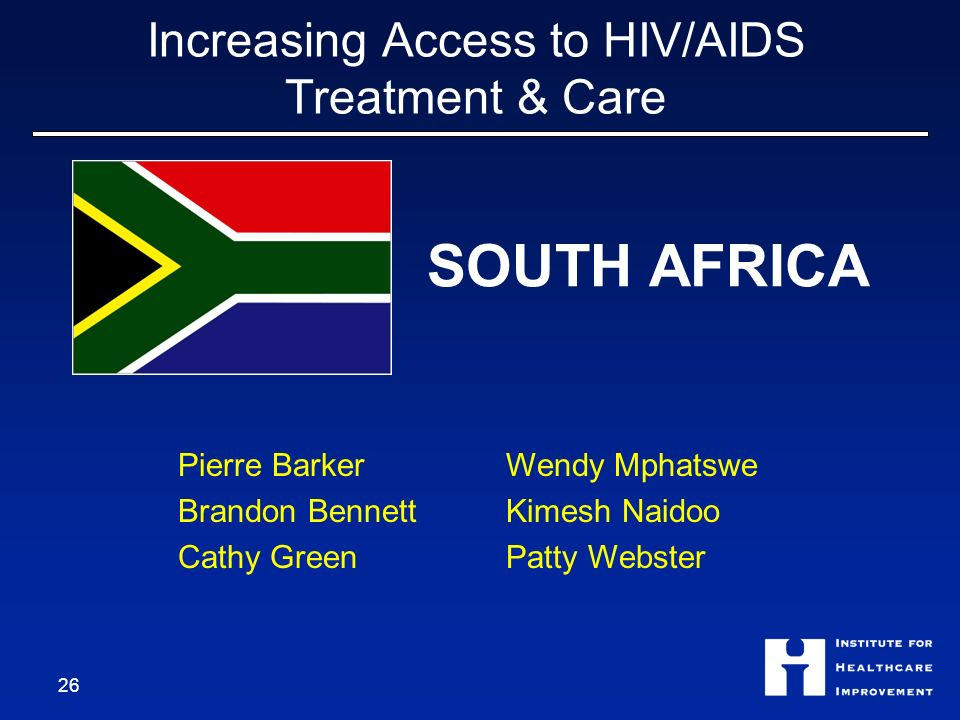 Increasing Access to HIV/AIDS Treatment & Care SOUTH AFRICA Pierre Barker Brandon Bennett Cathy Green Wendy Mphatswe Kimesh Naidoo Patty Webster 26