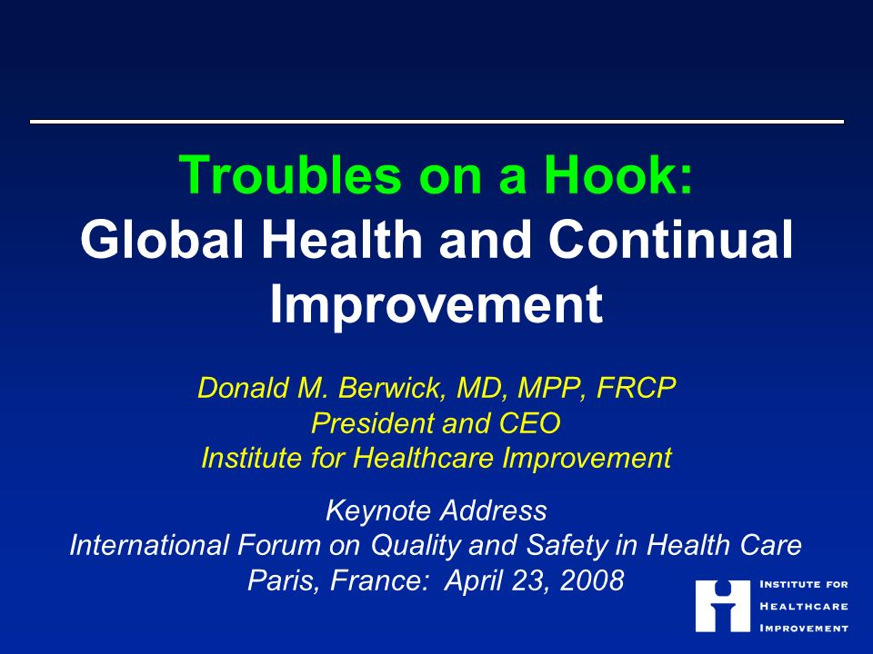Troubles on a Hook: Global Health and Continual Improvement Donald M.