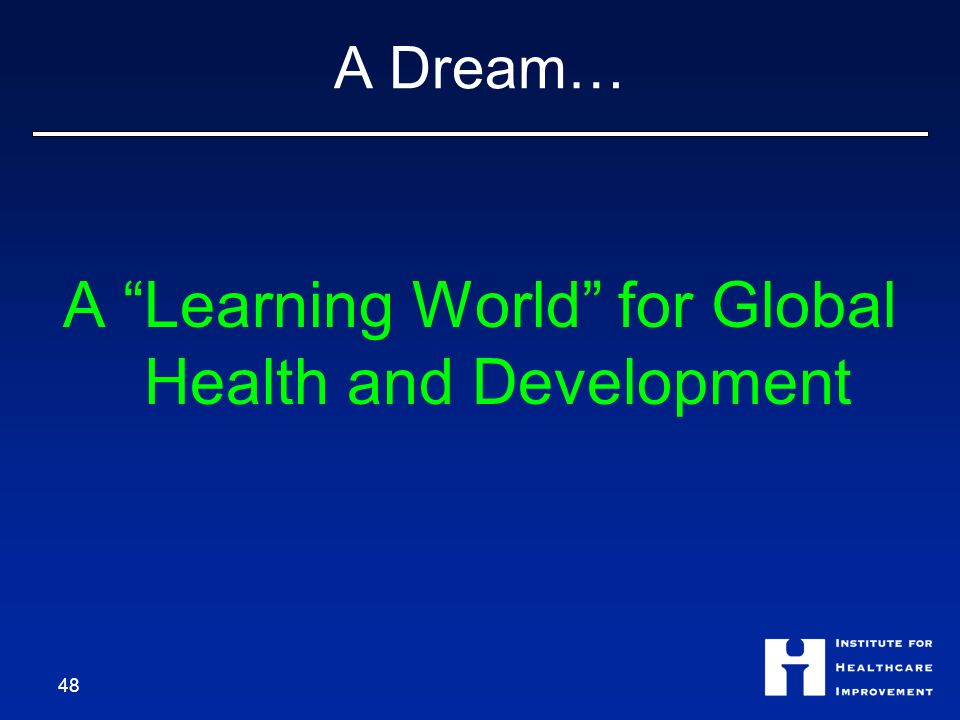 A Dream… A Learning World for Global Health and Development 48
