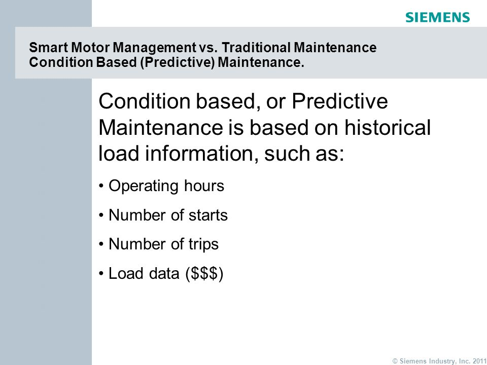 page 8 Item © Siemens Industry, Inc. 2011 Item Smart Motor Management vs. Traditional Maintenance Condition Based (Predictive) Maintenance. Condition
