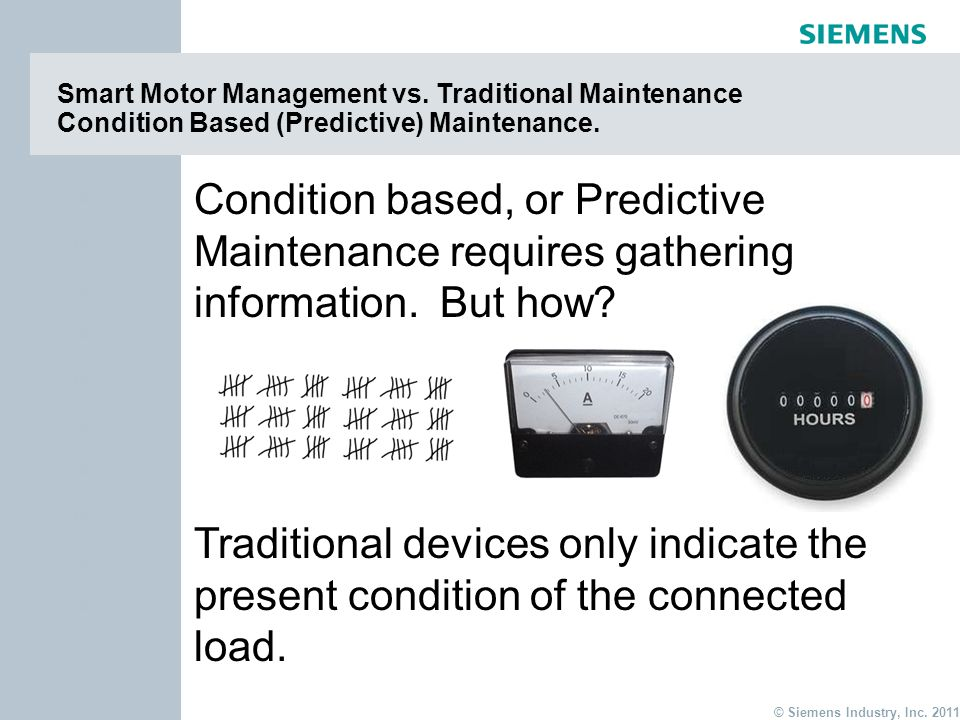page 9 Item © Siemens Industry, Inc. 2011 Item Smart Motor Management vs. Traditional Maintenance Condition Based (Predictive) Maintenance. Condition