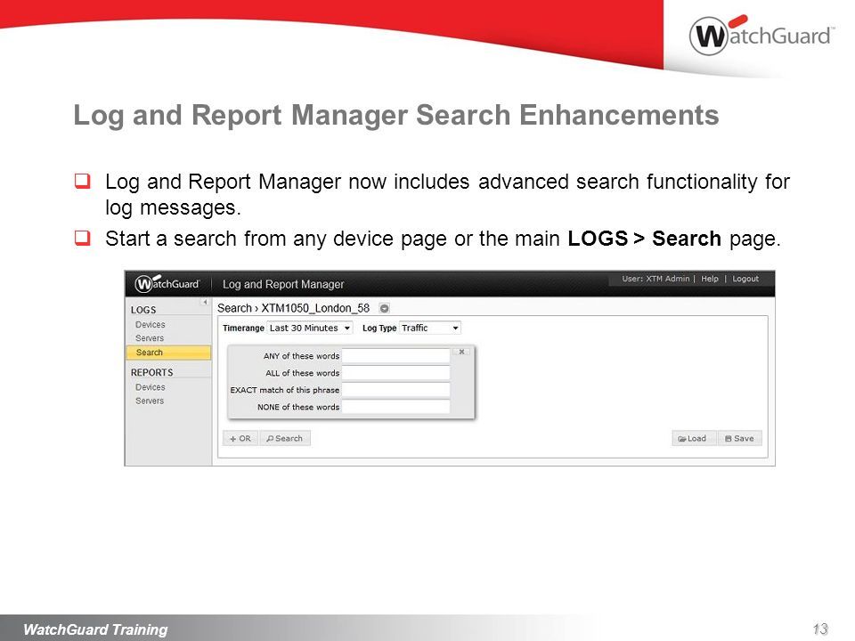 Log and Report Manager Search Enhancements Log and Report Manager now includes advanced search functionality for log messages. Start a search from any