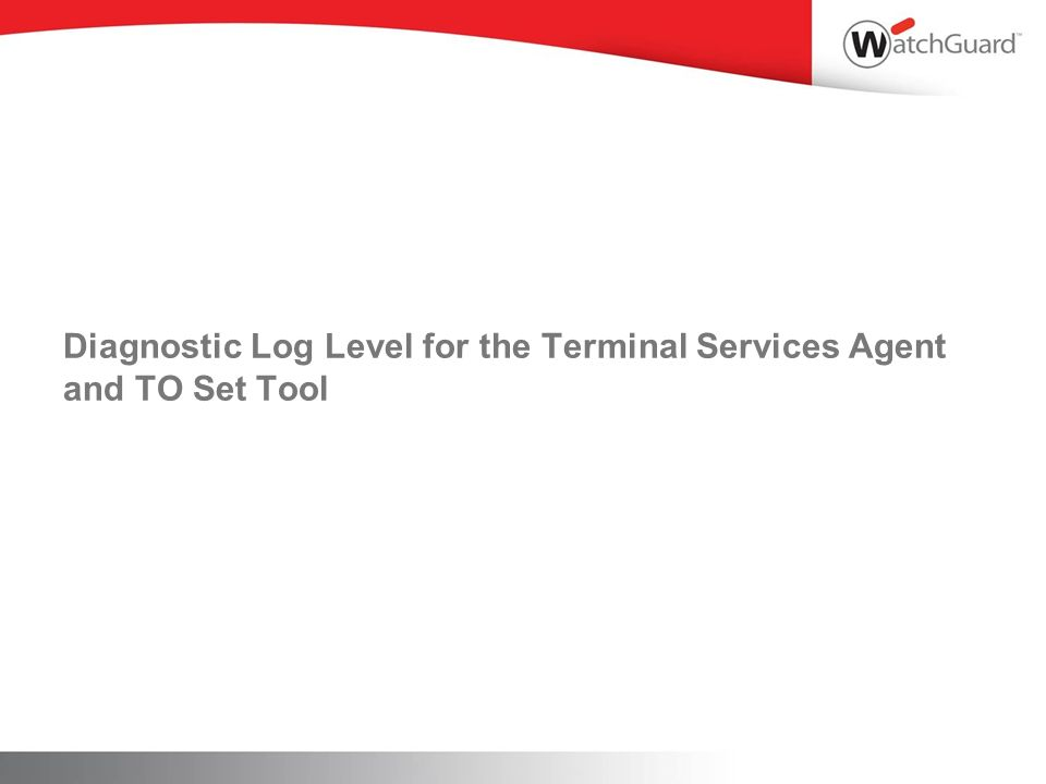 Diagnostic Log Level for the Terminal Services Agent and TO Set Tool