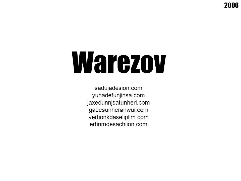 Warezov sadujadesion.com yuhadefunjinsa.com jaxedunnjsatunheri.com gadesunheranwui.com vertionkdaseliplim.com ertinmdesachlion.com 2006